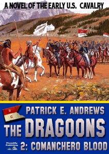 The Dragoons 2: Comanchero Blood【電子書籍】[ Patrick E. Andrews ]