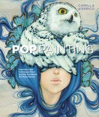 Pop PaintingInspiration and Techniques from the Pop Surrealism Art Phenomenon【電子書籍】[ Camilla d'Errico ]