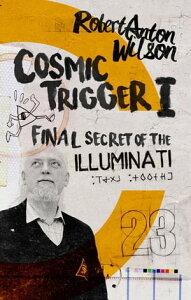 Cosmic Trigger IFinal Secret of the Illuminati【電子書籍】[ Robert Anton Wilson ]