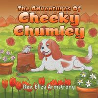 The Adventures of Cheeky Chumley【電子書籍】[ Rev. Eliza Armstrong ][楽天Kobo電子書籍ストア]
