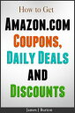 How to get Amazon.com Coupons, Daily Deals and Discounts【電子書籍】[ James J. Burton ]