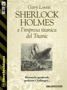 Sherlock Holmes e l'impresa titanica del Titanic【電子書籍】[ Gary Lovisi ]