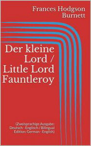 Der kleine Lord / Little Lord Fauntleroy(Zweisprachige Ausgabe: Deutsch - Englisch / Bilingual Edition: German - English)【電子書籍】[ Frances Hodgson Burnett ]