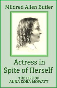 Actress in Spite of Herself: The Life of Anna Cora Mowatt【電子書籍】[ Mildred Allen Butler ]