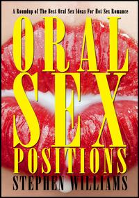 Oral Sex Positions: A Roundup of The Best Oral Sex Ideas For Hot Sex Romance【電子書籍】[ Stephen Williams ]