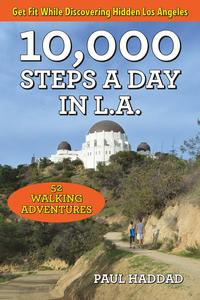 10,000 Steps a Day in L.A.52 Walking Adventures【電子書籍】[ Paul Haddad ]