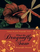 What the Dragonfly Saw: Dragonfly DreamsーVolume II of the Dragonfly Series【電子書籍】[ Selene Simone ]