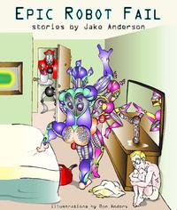 Epic Robot Fail【電子書籍】[ Jake Anderson ]