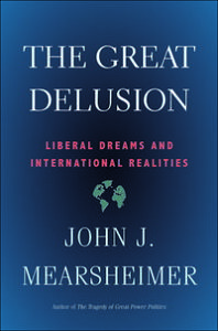 Great DelusionLiberal Dreams and International Realities【電子書籍】[ John J. Mearsheimer ]
