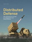 Distributed DefenseNew Operational Concepts for Integrated Air and Missile Defense【電子書籍】[ Thomas Karako ]