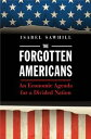 Forgotten AmericansAn Economic Agenda for a Divided Nation【電子書籍】[ Isabel Sawhill ]
