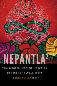 Nepantla SquaredTransgender Mestiz@ Histories in Times of Global Shift【電子書籍】[ Linda Heidenreich ]