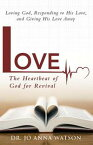 Love the Heartbeat of God for RevivalGod Loving Us, Responding to His Love, and Giving His Love Away【電子書籍】[ Dr. Jo Anna Watson ]