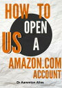 How To Open a US Amazon.com Account【電子書籍】[ Aammton Alias ]