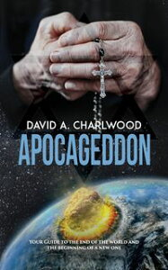 ApocageddonYour Guide to the End of the World and the Beginning of a New One【電子書籍】[ David A. Charlwood ]