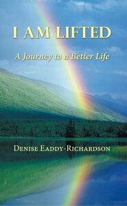 I Am LiftedA Journey to a Better Life【電子書籍】[ Denise Eaddy-Richardson ]