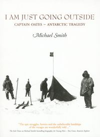 I Am Just Going Outside: Captain Oates - Antarctic Tragedy【電子書籍】[ Michael Smith ]