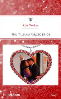 The Italian's Forced Bride【電子書籍】[ Kate Walker ]