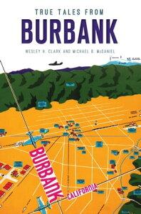 True Tales from Burbank【電子書籍】[ Wesley H. Clark ]