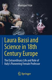 洋書, COMPUTERS & SCIENCE Laura Bassi and Science in 18th Century EuropeThe Extraordinary Life and Role of Italys Pioneering Female Professor Monique Frize