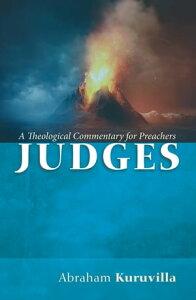 JudgesA Theological Commentary for Preachers【電子書籍】[ Abraham Kuruvilla ]