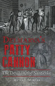 Delmarvas Patty CannonThe Devil on the Nanticoke【電子書籍】[ Michael Morgan ]