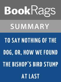 To Say Nothing of the Dog, or, How We Found the Bishop's Bird Stump at Last by Connie Willis l Summary & Study Guide【電子書籍】[ BookRags ]
