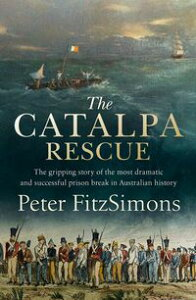 The Catalpa RescueThe gripping story of the most dramatic and successful prison break in Australian history【電子書籍】[ Peter FitzSimons ]