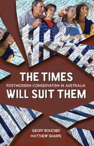 The Times Will Suit ThemPostmodern conservatism in Australia【電子書籍】[ Geoff Boucher ]