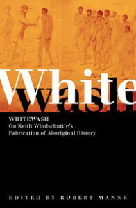 WhitewashOn Keith Windschuttle's Fabrication of Aboriginal History【電子書籍】