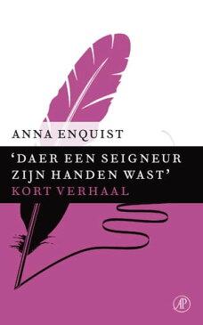 Daer een seigneur zijn handen wastkort verhaal【電子書籍】[ Anna Enquist ]