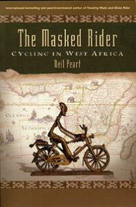 The Masked RiderCycling in West Africa【電子書籍】[ Neil Peart ]