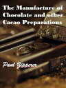 楽天Kobo電子書籍ストアで買える「The Manufacture of Chocolate and Other Cacao Preparations【電子書籍】[ Paul Zipperer ]」の画像です。価格は78円になります。