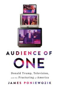 Audience of One: Donald Trump, Television, and the Fracturing of America【電子書籍】[ James Poniewozik ]
