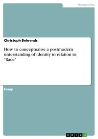 How to conceptualise a postmodern unterstanding of identity in relation to 'Race'【電子書籍】[ Christoph Behrends ]