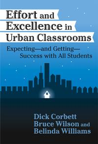 Effort and Excellence in Urban ClassroomsExpectingーand GettingーSuccess With All Students【電子書籍】[ Dickson Corbett ]