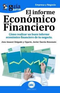Gu?aburros: El informe econ?mico financieroC?mo realizar un buen informe econ?mico financiero de tu negocio【電子書籍】[ Josu Imanol Delgado y Ugarte ]