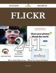 Flickr 241 Success Secrets - 241 Most Asked Questions On Flickr - What You Need To Know【電子書籍】[ Todd Glass ]
