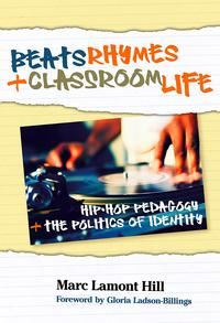 Beats, Rhymes, and Classroom LifeHip-Hop Pedagogy and the Politics of Identity【電子書籍】[ Marc Lamont Hill ]