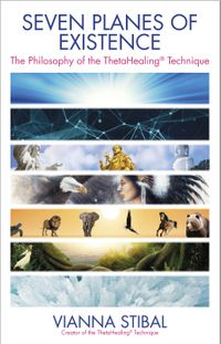Seven Planes of ExistenceThe Philosophy of the ThetaHealing? Technique【電子書籍】[ Vianna Stibal ]