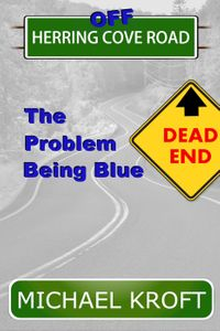 Off Herring Cove Road: The Problem Being BlueHerring Cove Road, #3【電子書籍】[ Michael Kroft ]