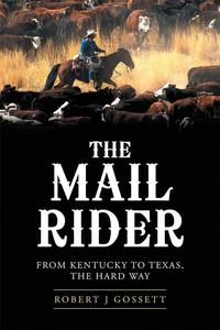 The Mail RiderFrom Kentucky to Texas, the Hard Way【電子書籍】[ Robert J Gossett ]