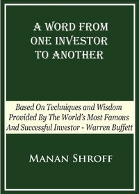 A Word From One Investor To AnotherBased On Techniques And Wisdom Provided By The World's Most Famous And Successful Investor Warren Buffett【電子書籍】[ Manan Shroff ]