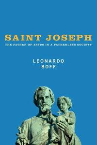 Saint JosephThe Father of Jesus in a Fatherless Society【電子書籍】[ Leonardo Boff ]