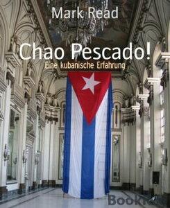 Chao Pescado!Eine kubanische Erfahrung【電子書籍】[ Mark Read ]