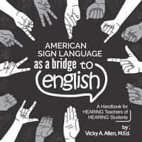 American Sign Language as a Bridge to English【電子書籍】[ Vicky A. Allen, M.Ed. ]