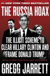 The Russia HoaxThe Illicit Scheme to Clear Hillary Clinton and Frame Donald Trump【電子書籍】[ Gregg Jarrett ]