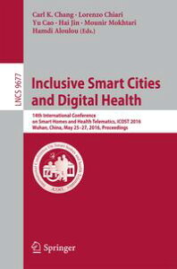 Inclusive Smart Cities and Digital Health14th International Conference on Smart Homes and Health Telematics, ICOST 2016, Wuhan, China, May 25-27, 2016. Proceedings【電子書籍】