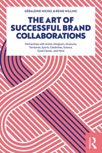 The Art of Successful Brand CollaborationsPartnerships with Artists, Designers, Museums, Territories, Sports, Celebrities, Science, Good Cause…and More【電子書籍】[ G?raldine Michel ]