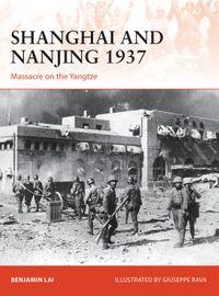 Shanghai and Nanjing 1937Massacre on the Yangtze【電子書籍】[ Benjamin Lai ]
